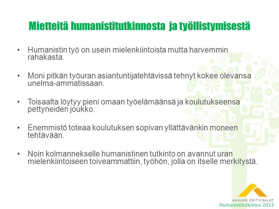 Mietteitä humanistitutkinnosta ja työllistymisestä •Humanistin työ on usein mielenkiintoista mutta harvemmin rahakasta.