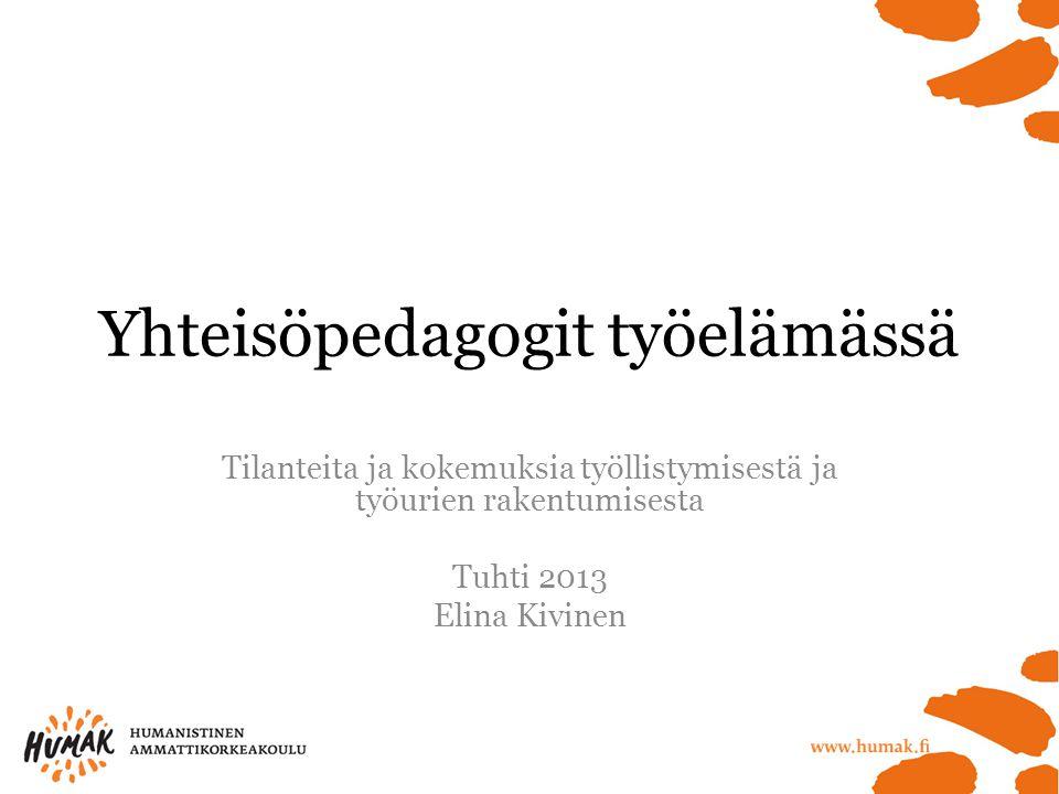 Yhteisöpedagogit työelämässä Tilanteita ja kokemuksia työllistymisestä ja työurien rakentumisesta Tuhti 2013 Elina Kivinen