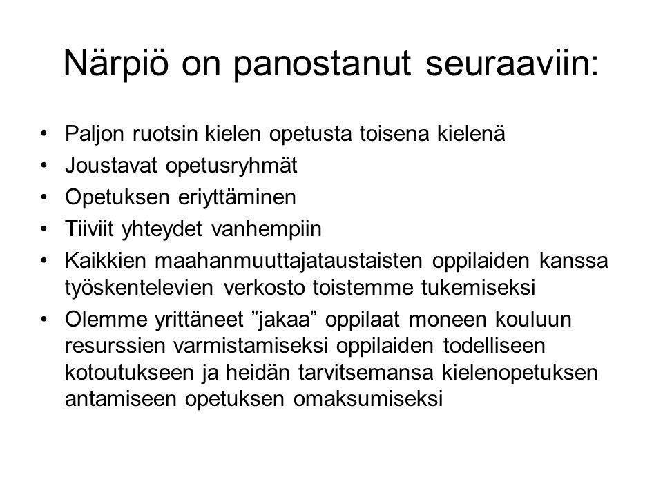 Närpiö on panostanut seuraaviin: •Paljon ruotsin kielen opetusta toisena kielenä •Joustavat opetusryhmät •Opetuksen eriyttäminen •Tiiviit yhteydet vanhempiin •Kaikkien maahanmuuttajataustaisten oppilaiden kanssa työskentelevien verkosto toistemme tukemiseksi •Olemme yrittäneet jakaa oppilaat moneen kouluun resurssien varmistamiseksi oppilaiden todelliseen kotoutukseen ja heidän tarvitsemansa kielenopetuksen antamiseen opetuksen omaksumiseksi