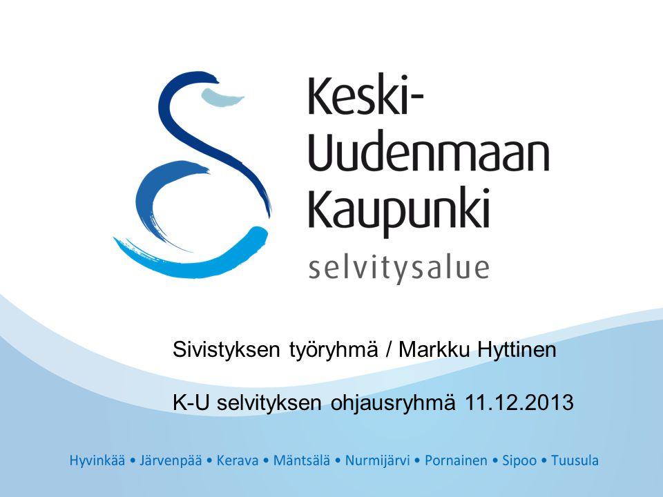 Sivistyksen työryhmä / Markku Hyttinen K-U selvityksen ohjausryhmä 11.12.2013