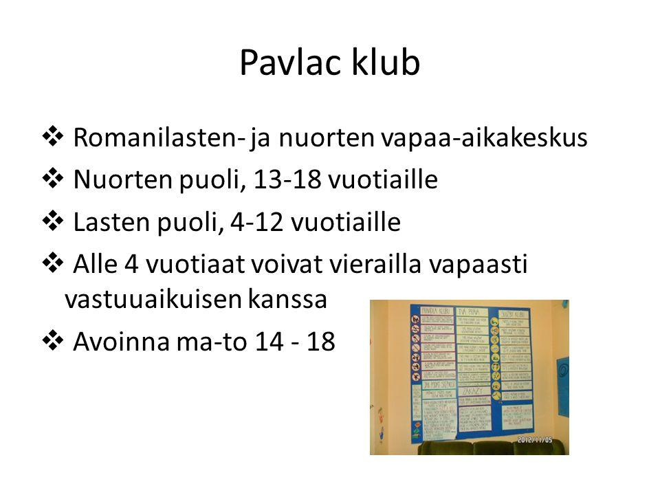 Pavlac klub  Romanilasten- ja nuorten vapaa-aikakeskus  Nuorten puoli, 13-18 vuotiaille  Lasten puoli, 4-12 vuotiaille  Alle 4 vuotiaat voivat vierailla vapaasti vastuuaikuisen kanssa  Avoinna ma-to 14 - 18