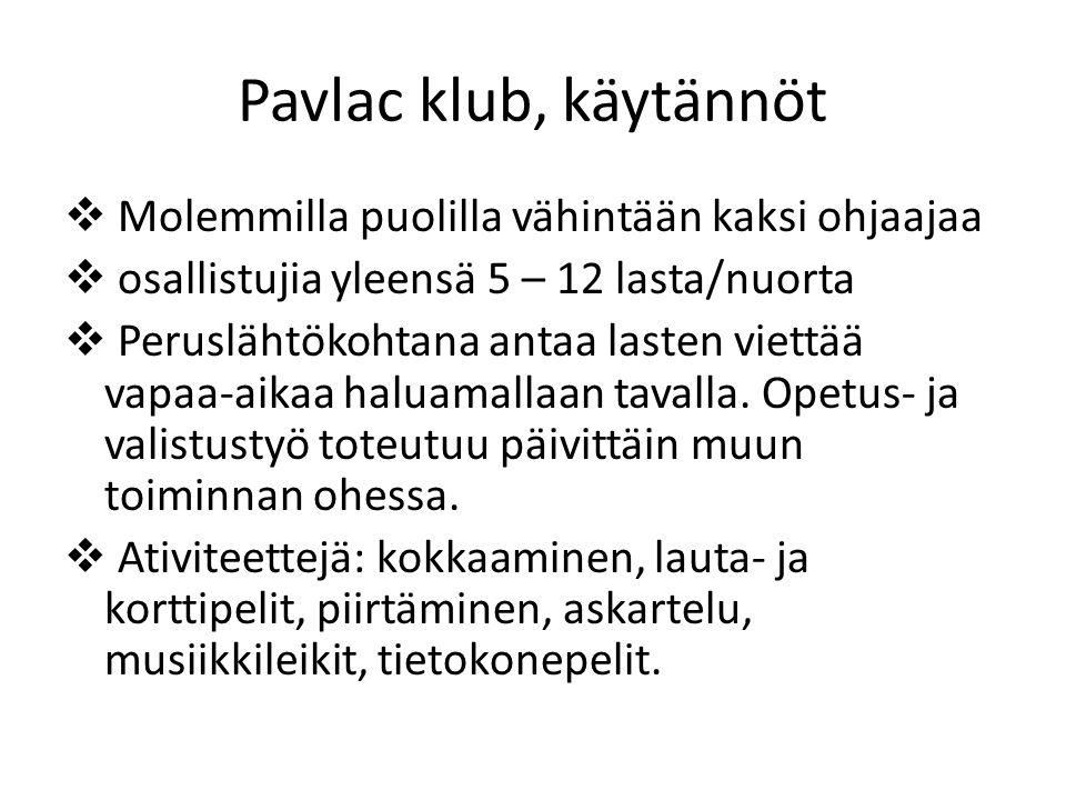 Pavlac klub, käytännöt  Molemmilla puolilla vähintään kaksi ohjaajaa  osallistujia yleensä 5 – 12 lasta/nuorta  Peruslähtökohtana antaa lasten viettää vapaa-aikaa haluamallaan tavalla.