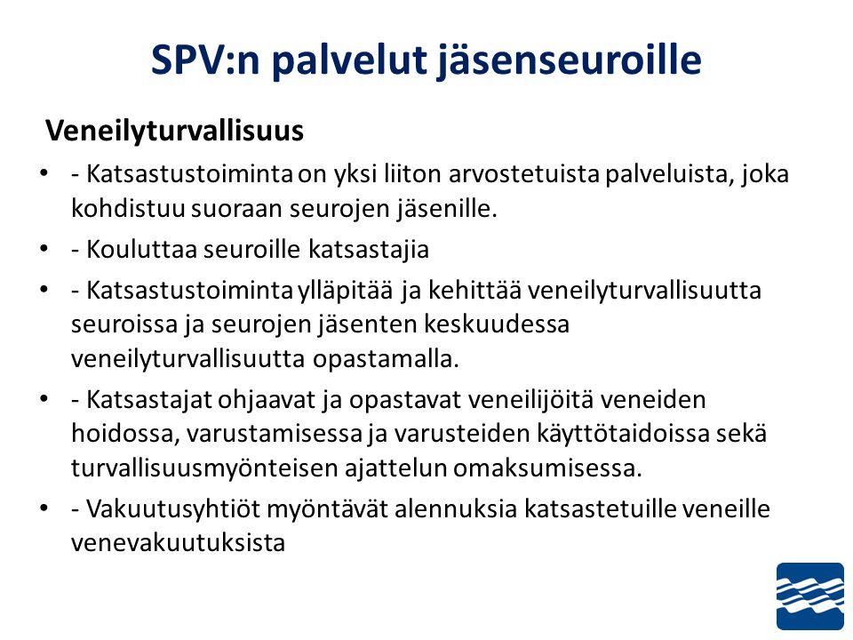 SPV:n palvelut jäsenseuroille Veneilyturvallisuus • - Katsastustoiminta on yksi liiton arvostetuista palveluista, joka kohdistuu suoraan seurojen jäsenille.
