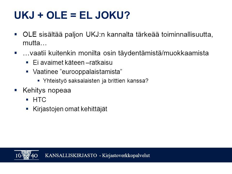 KANSALLISKIRJASTO - Kirjastoverkkopalvelut UKJ + OLE = EL JOKU.