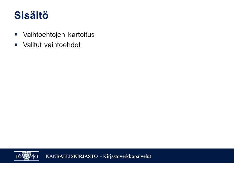 KANSALLISKIRJASTO - Kirjastoverkkopalvelut Sisältö  Vaihtoehtojen kartoitus  Valitut vaihtoehdot