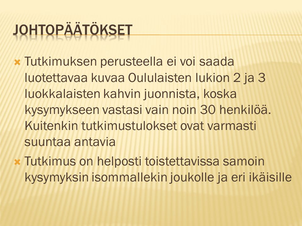  Tutkimuksen perusteella ei voi saada luotettavaa kuvaa Oululaisten lukion 2 ja 3 luokkalaisten kahvin juonnista, koska kysymykseen vastasi vain noin 30 henkilöä.