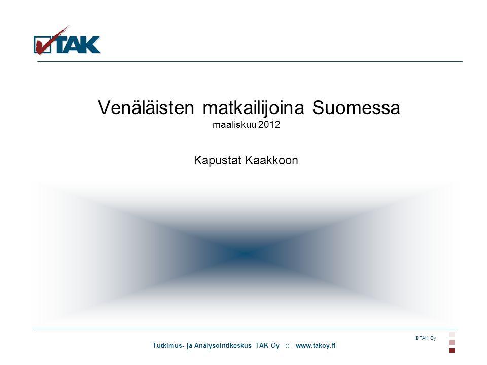 Tutkimus- ja Analysointikeskus TAK Oy :: www.takoy.fi © TAK Oy Venäläisten matkailijoina Suomessa maaliskuu 2012 Kapustat Kaakkoon