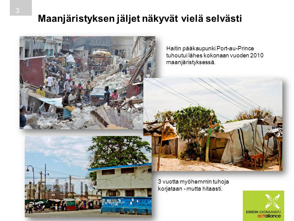 Maanjäristyksen jäljet näkyvät vielä selvästi 3 Haitin pääkaupunki Port-au-Prince tuhoutui lähes kokonaan vuoden 2010 maanjäristyksessä.