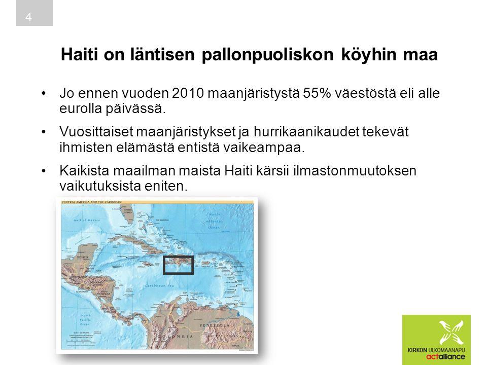 Haiti on läntisen pallonpuoliskon köyhin maa •Jo ennen vuoden 2010 maanjäristystä 55% väestöstä eli alle eurolla päivässä.