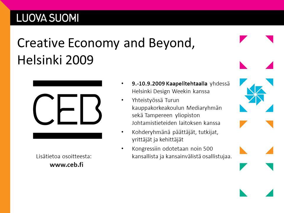 Creative Economy and Beyond, Helsinki 2009 • 9.-10.9.2009 Kaapelitehtaalla yhdessä Helsinki Design Weekin kanssa • Yhteistyössä Turun kauppakorkeakoulun Mediaryhmän sekä Tampereen yliopiston Johtamistieteiden laitoksen kanssa • Kohderyhmänä päättäjät, tutkijat, yrittäjät ja kehittäjät • Kongressiin odotetaan noin 500 kansallista ja kansainvälistä osallistujaa.