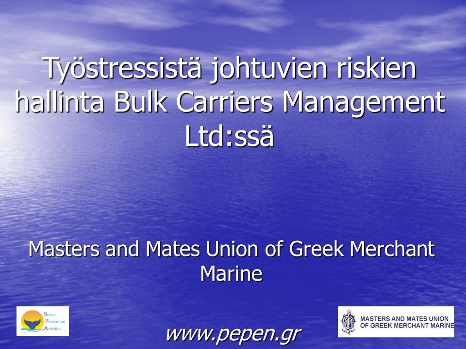 Työstressistä johtuvien riskien hallinta Bulk Carriers Management Ltd:ssä Masters and Mates Union of Greek Merchant Marine www.pepen.gr