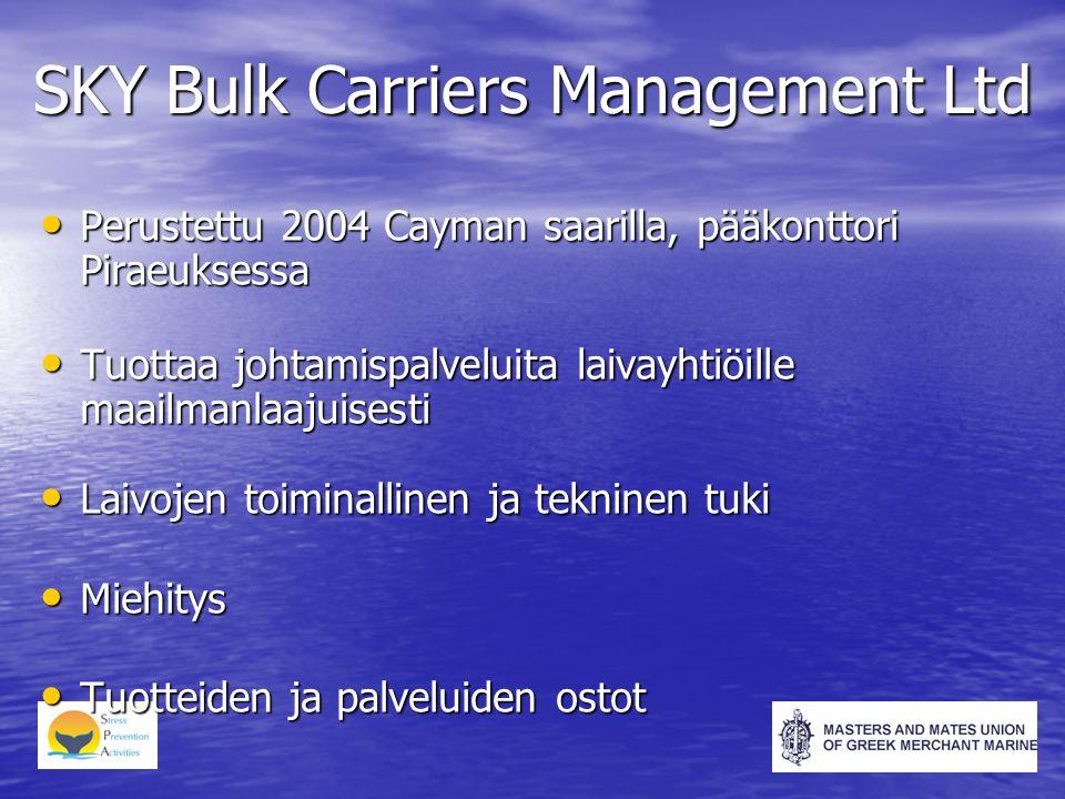 SKY Bulk Carriers Management Ltd • Perustettu 2004 Cayman saarilla, pääkonttori Piraeuksessa • Tuottaa johtamispalveluita laivayhtiöille maailmanlaajuisesti • Laivojen toiminallinen ja tekninen tuki • Miehitys • Tuotteiden ja palveluiden ostot