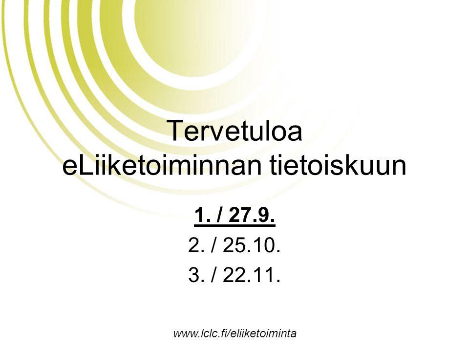 www.lclc.fi/eliiketoiminta Tervetuloa eLiiketoiminnan tietoiskuun 1.