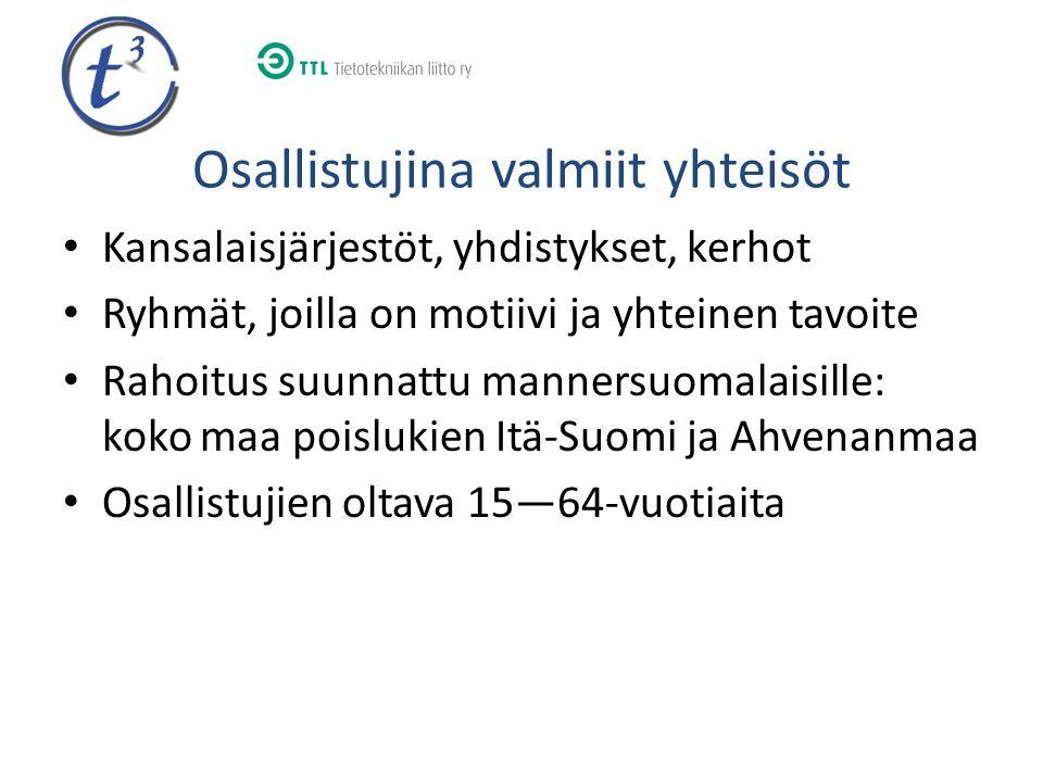 Osallistujina valmiit yhteisöt • Kansalaisjärjestöt, yhdistykset, kerhot • Ryhmät, joilla on motiivi ja yhteinen tavoite • Rahoitus suunnattu mannersuomalaisille: koko maa poislukien Itä-Suomi ja Ahvenanmaa • Osallistujien oltava 15—64-vuotiaita