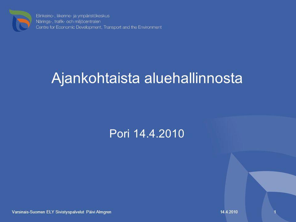 Ajankohtaista aluehallinnosta Pori 14.4.2010 14.4.2010 1 Varsinais-Suomen ELY Sivistyspalvelut Päivi Almgren