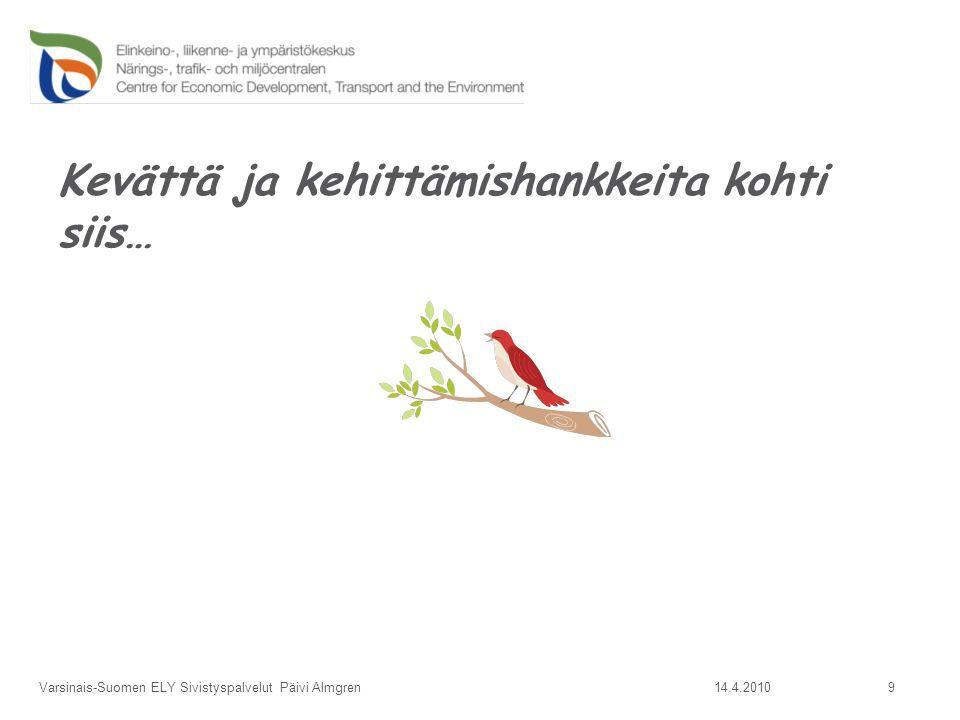 Kevättä ja kehittämishankkeita kohti siis… 14.4.2010Varsinais-Suomen ELY Sivistyspalvelut Päivi Almgren 9