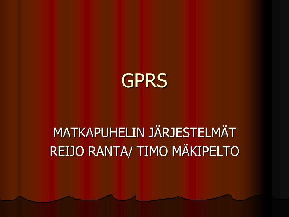 GPRS MATKAPUHELIN JÄRJESTELMÄT REIJO RANTA/ TIMO MÄKIPELTO
