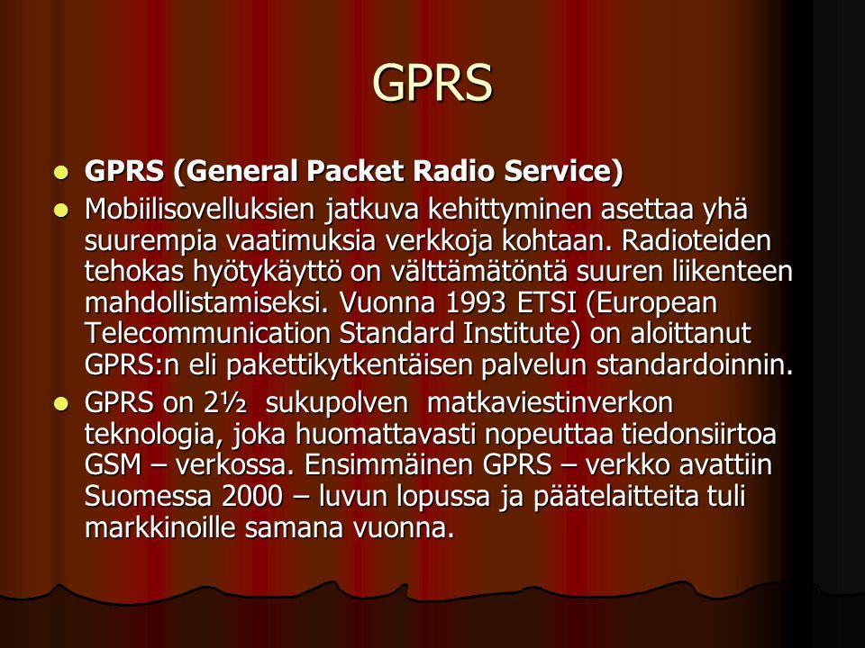 GPRS  GPRS (General Packet Radio Service)  Mobiilisovelluksien jatkuva kehittyminen asettaa yhä suurempia vaatimuksia verkkoja kohtaan.