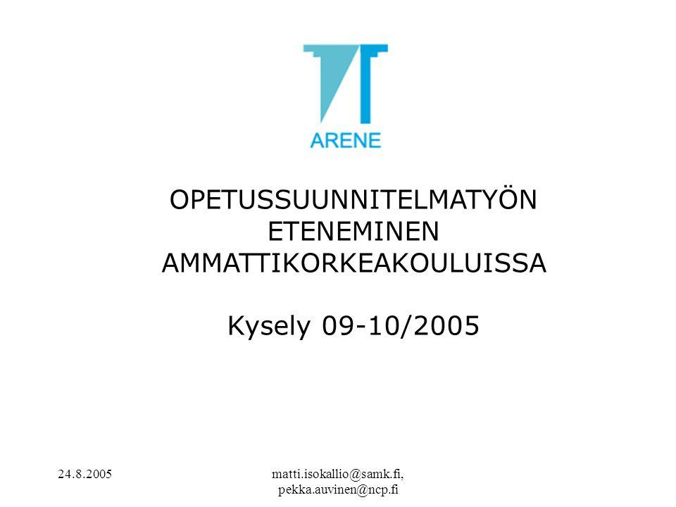 24.8.2005matti.isokallio@samk.fi, pekka.auvinen@ncp.fi OPETUSSUUNNITELMATYÖN ETENEMINEN AMMATTIKORKEAKOULUISSA Kysely 09-10/2005
