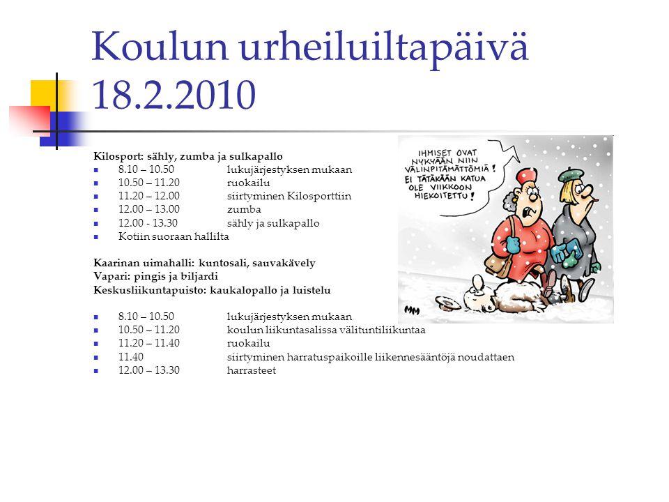 Koulun urheiluiltapäivä 18.2.2010 Kilosport: sähly, zumba ja sulkapallo  8.10 – 10.50 lukujärjestyksen mukaan  10.50 – 11.20 ruokailu  11.20 – 12.00 siirtyminen Kilosporttiin  12.00 – 13.00 zumba  12.00 - 13.30 sähly ja sulkapallo  Kotiin suoraan hallilta Kaarinan uimahalli: kuntosali, sauvakävely Vapari: pingis ja biljardi Keskusliikuntapuisto: kaukalopallo ja luistelu  8.10 – 10.50 lukujärjestyksen mukaan  10.50 – 11.20 koulun liikuntasalissa välituntiliikuntaa  11.20 – 11.40 ruokailu  11.40 siirtyminen harratuspaikoille liikennesääntöjä noudattaen  12.00 – 13.30 harrasteet