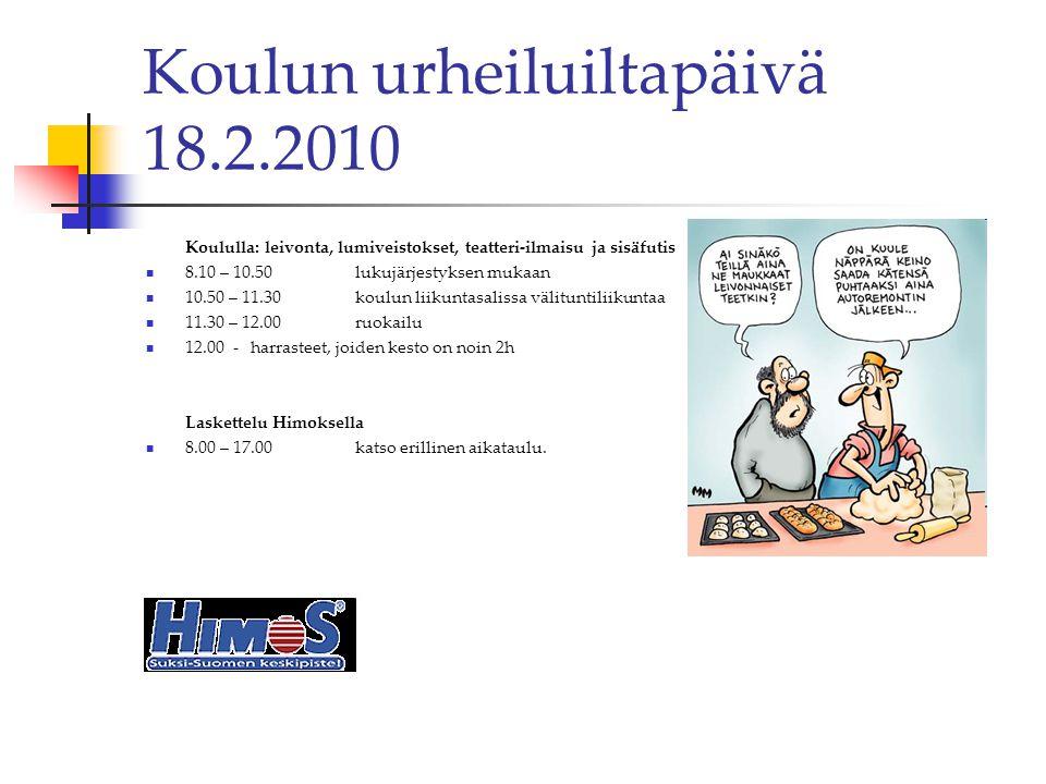 Koulun urheiluiltapäivä 18.2.2010 Koululla: leivonta, lumiveistokset, teatteri-ilmaisu ja sisäfutis  8.10 – 10.50 lukujärjestyksen mukaan  10.50 – 11.30 koulun liikuntasalissa välituntiliikuntaa  11.30 – 12.00 ruokailu  12.00 -harrasteet, joiden kesto on noin 2h Laskettelu Himoksella  8.00 – 17.00katso erillinen aikataulu.