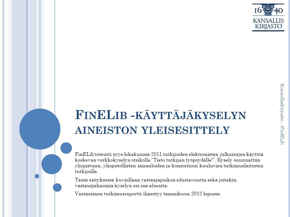 F IN EL IB - KÄYTTÄJÄKYSELYN AINEISTON YLEISESITTELY FinELib toteutti syys-lokakuussa 2011 tutkijoiden elektronisten julkaisujen käyttöä koskevan verkkokyselyn otsikolla Tieto tutkijan työpöydälle! .