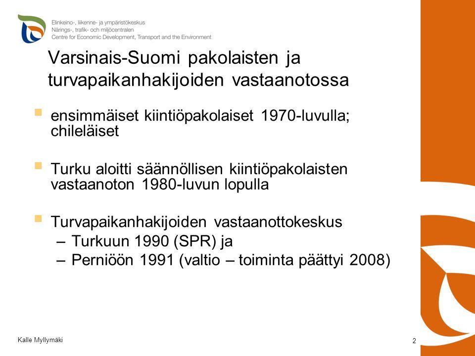 Varsinais-Suomi pakolaisten ja turvapaikanhakijoiden vastaanotossa  ensimmäiset kiintiöpakolaiset 1970-luvulla; chileläiset  Turku aloitti säännöllisen kiintiöpakolaisten vastaanoton 1980-luvun lopulla  Turvapaikanhakijoiden vastaanottokeskus –Turkuun 1990 (SPR) ja –Perniöön 1991 (valtio – toiminta päättyi 2008) 2 Kalle Myllymäki