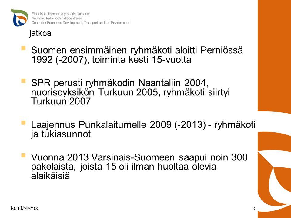 jatkoa  Suomen ensimmäinen ryhmäkoti aloitti Perniössä 1992 (-2007), toiminta kesti 15-vuotta  SPR perusti ryhmäkodin Naantaliin 2004, nuorisoyksikön Turkuun 2005, ryhmäkoti siirtyi Turkuun 2007  Laajennus Punkalaitumelle 2009 (-2013) - ryhmäkoti ja tukiasunnot  Vuonna 2013 Varsinais-Suomeen saapui noin 300 pakolaista, joista 15 oli ilman huoltaa olevia alaikäisiä 3 Kalle Myllymäki