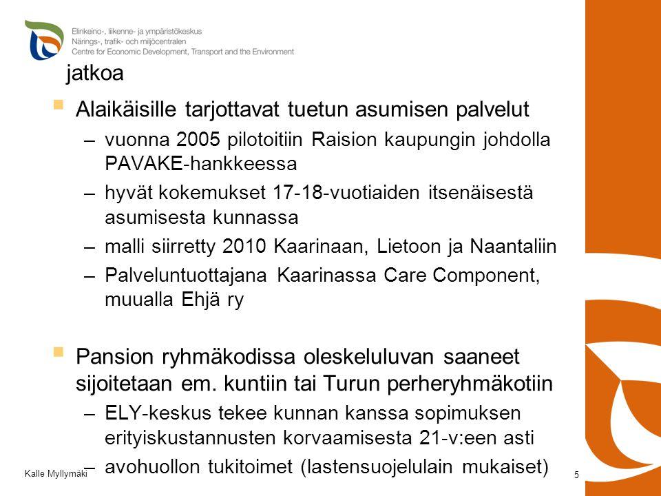 jatkoa  Alaikäisille tarjottavat tuetun asumisen palvelut –vuonna 2005 pilotoitiin Raision kaupungin johdolla PAVAKE-hankkeessa –hyvät kokemukset 17-18-vuotiaiden itsenäisestä asumisesta kunnassa –malli siirretty 2010 Kaarinaan, Lietoon ja Naantaliin –Palveluntuottajana Kaarinassa Care Component, muualla Ehjä ry  Pansion ryhmäkodissa oleskeluluvan saaneet sijoitetaan em.