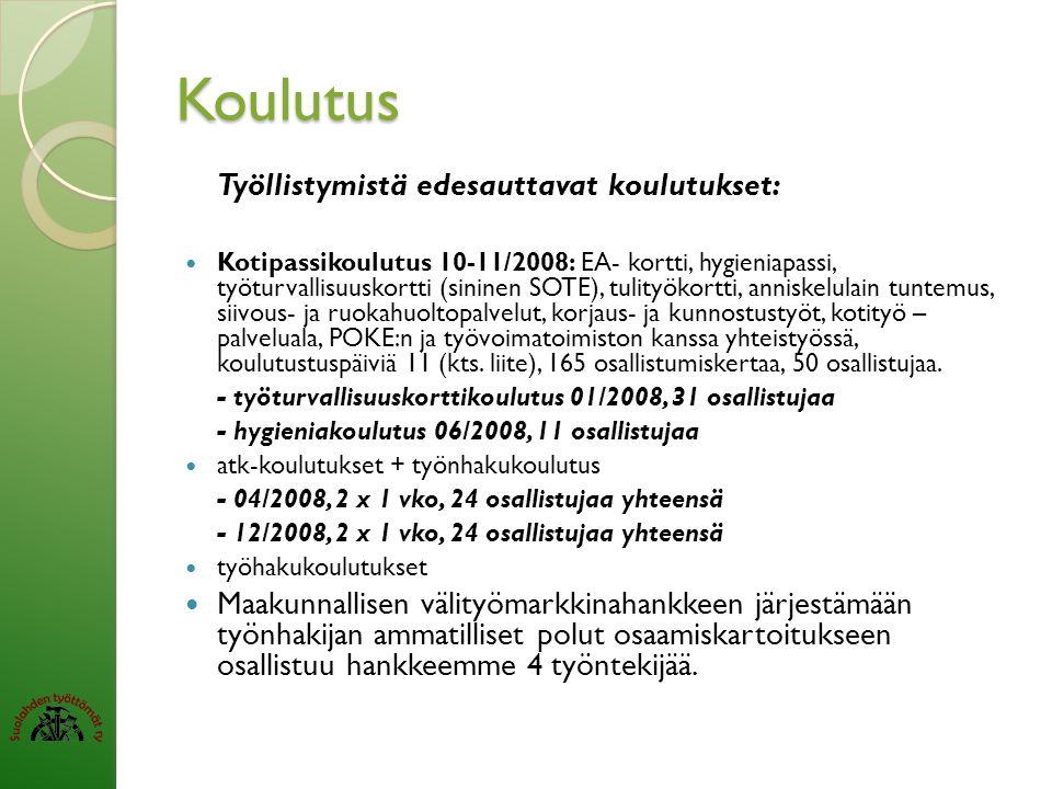 Koulutus Työllistymistä edesauttavat koulutukset:  Kotipassikoulutus 10-11/2008: EA- kortti, hygieniapassi, työturvallisuuskortti (sininen SOTE), tulityökortti, anniskelulain tuntemus, siivous- ja ruokahuoltopalvelut, korjaus- ja kunnostustyöt, kotityö – palveluala, POKE:n ja työvoimatoimiston kanssa yhteistyössä, koulutustuspäiviä 11 (kts.