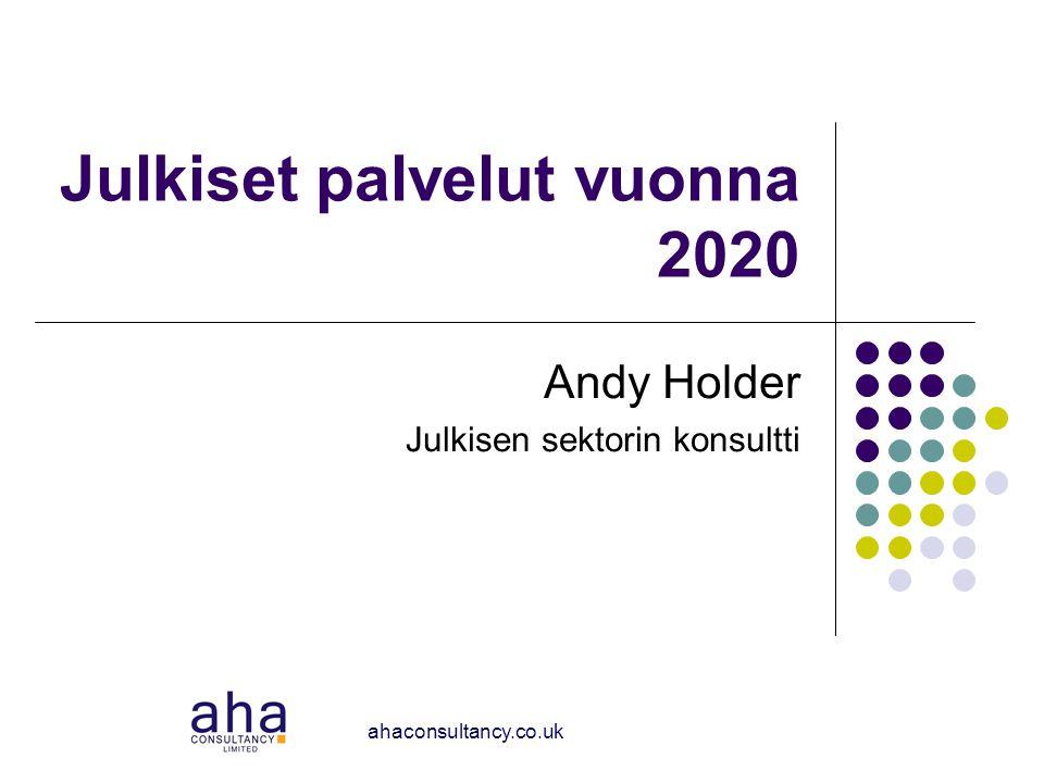 ahaconsultancy.co.uk Julkiset palvelut vuonna 2020 Andy Holder Julkisen sektorin konsultti