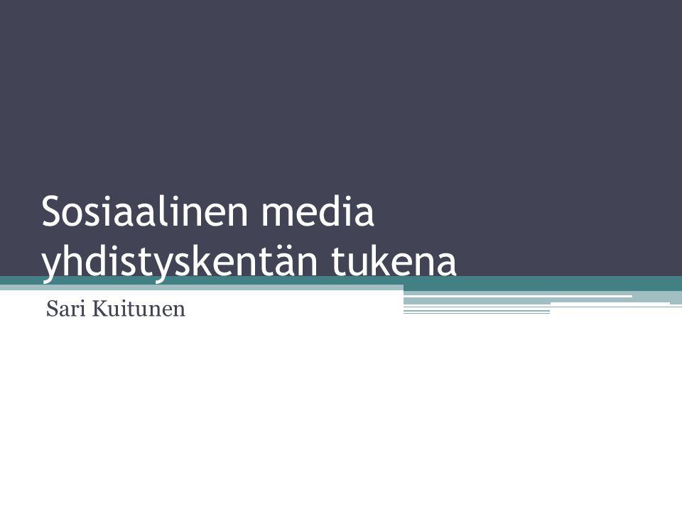 Sosiaalinen media yhdistyskentän tukena Sari Kuitunen