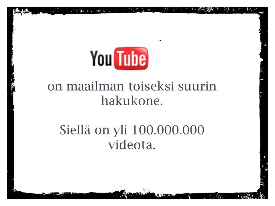 on maailman toiseksi suurin hakukone. Siellä on yli 100.000.000 videota.