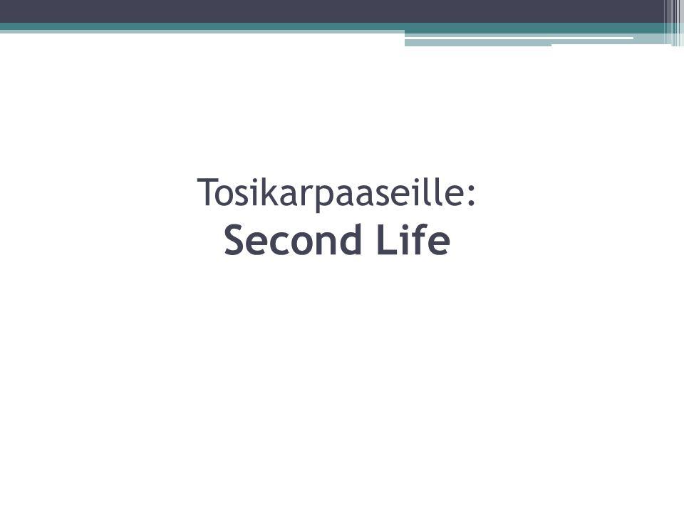 Tosikarpaaseille: Second Life