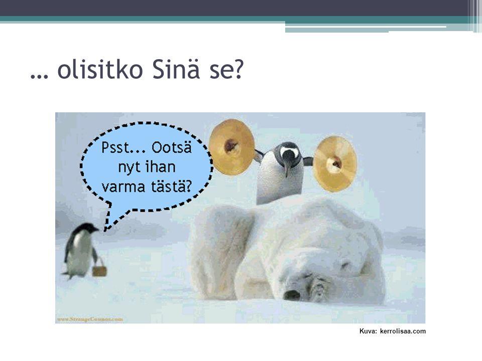Kuva: kerrolisaa.com … olisitko Sinä se