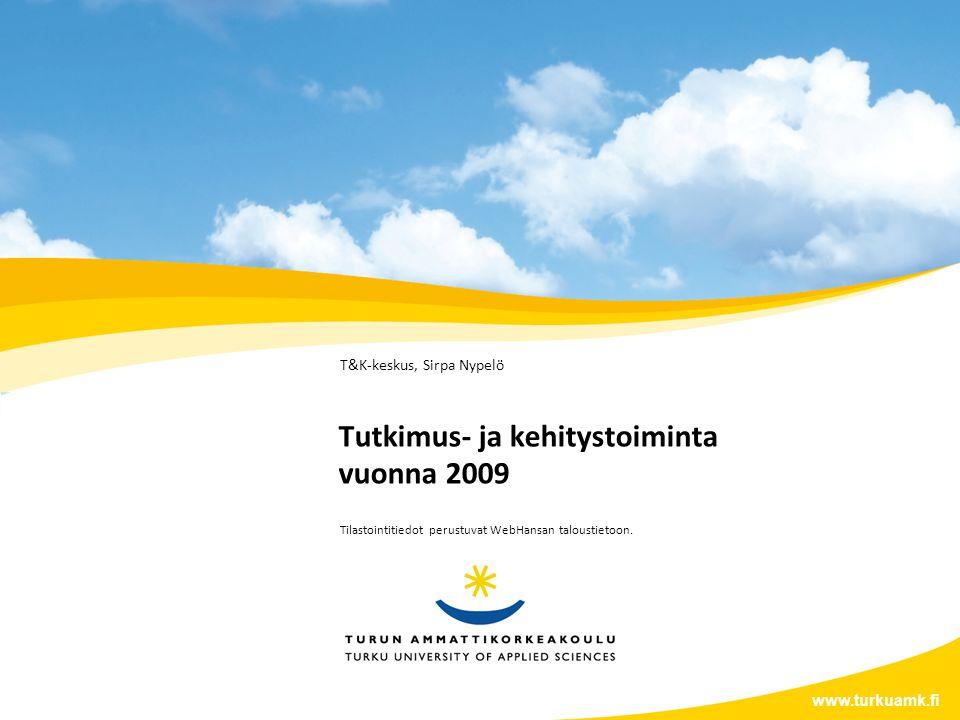 Tutkimus- ja kehitystoiminta vuonna 2009 T&K-keskus, Sirpa Nypelö www.turkuamk.fi Tilastointitiedot perustuvat WebHansan taloustietoon.