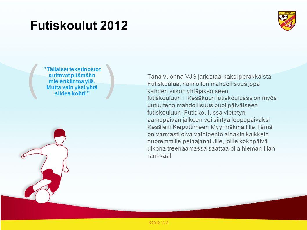 Tänä vuonna VJS järjestää kaksi peräkkäistä Futiskoulua, näin ollen mahdollisuus jopa kahden viikon yhtäjaksoiseen futiskouluun.