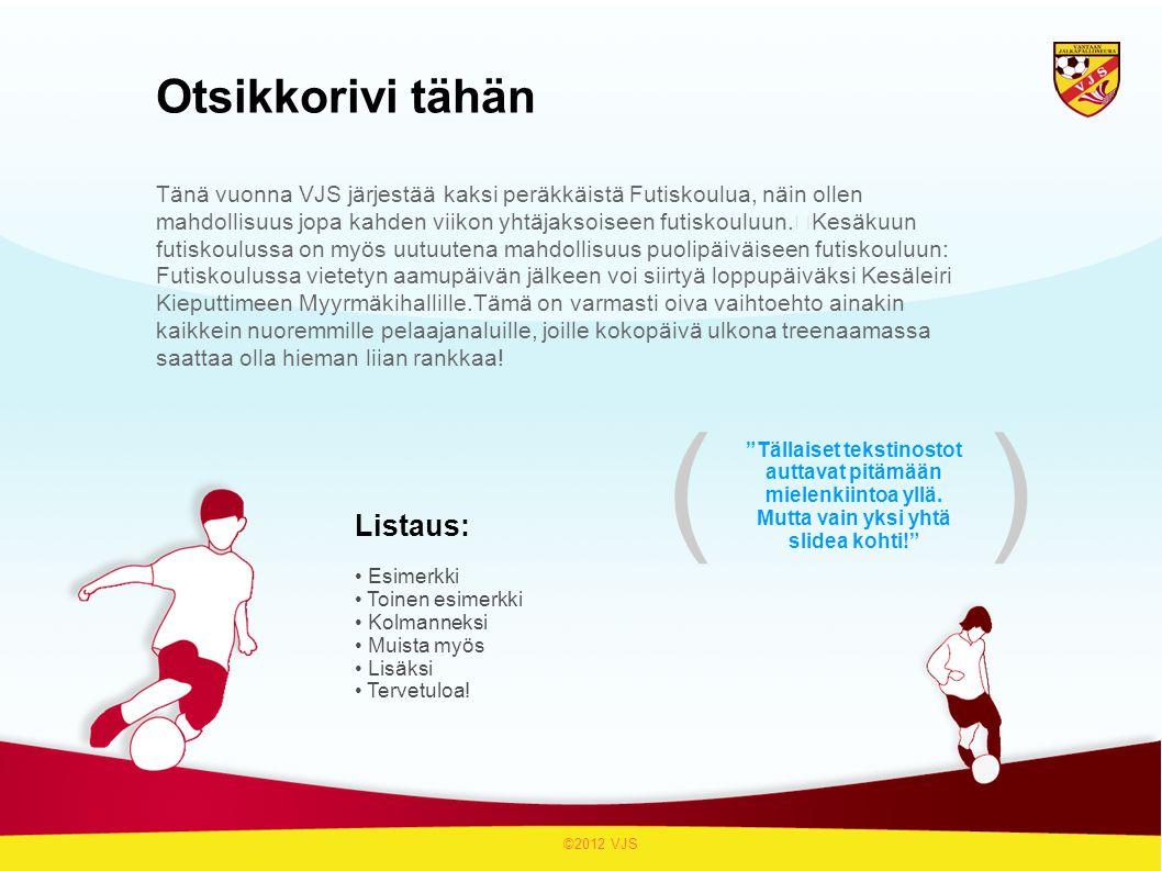 Otsikkorivi tähän Tänä vuonna VJS järjestää kaksi peräkkäistä Futiskoulua, näin ollen mahdollisuus jopa kahden viikon yhtäjaksoiseen futiskouluun.
