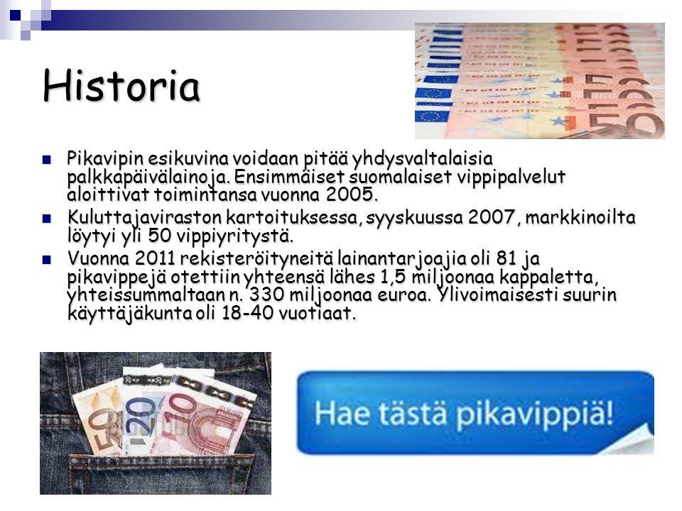 Historia  Pikavipin esikuvina voidaan pitää yhdysvaltalaisia palkkapäivälainoja.