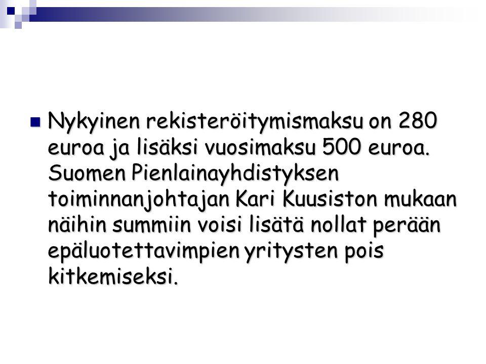  Nykyinen rekisteröitymismaksu on 280 euroa ja lisäksi vuosimaksu 500 euroa.
