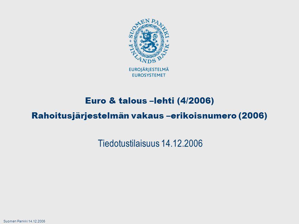 Suomen Pankki 14.12.2006 Euro & talous –lehti (4/2006) Rahoitusjärjestelmän vakaus –erikoisnumero (2006) Tiedotustilaisuus 14.12.2006