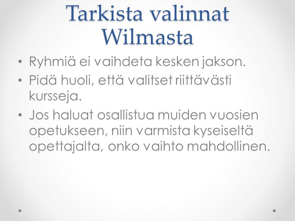 Tarkista valinnat Wilmasta • Ryhmiä ei vaihdeta kesken jakson.