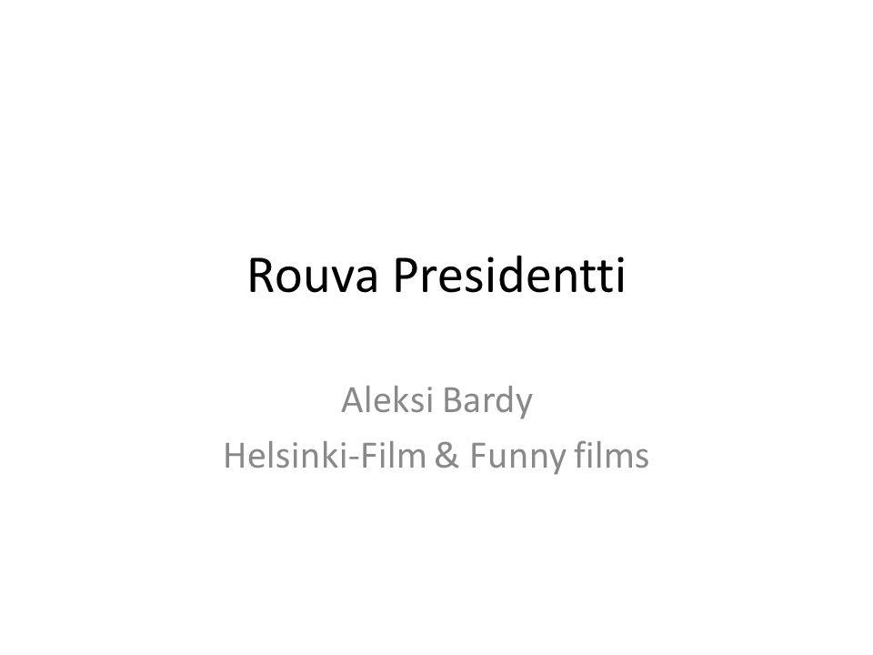 Rouva Presidentti Aleksi Bardy Helsinki-Film & Funny films