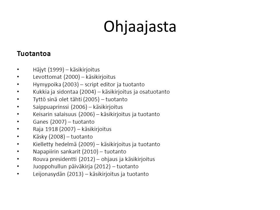Ohjaajasta Tuotantoa • Häjyt (1999) – käsikirjoitus • Levottomat (2000) – käsikirjoitus • Hymypoika (2003) – script editor ja tuotanto • Kukkia ja sidontaa (2004) – käsikirjoitus ja osatuotanto • Tyttö sinä olet tähti (2005) – tuotanto • Saippuaprinssi (2006) – käsikirjoitus • Keisarin salaisuus (2006) – käsikirjoitus ja tuotanto • Ganes (2007) – tuotanto • Raja 1918 (2007) – käsikirjoitus • Käsky (2008) – tuotanto • Kielletty hedelmä (2009) – käsikirjoitus ja tuotanto • Napapiirin sankarit (2010) – tuotanto • Rouva presidentti (2012) – ohjaus ja käsikirjoitus • Juoppohullun päiväkirja (2012) – tuotanto • Leijonasydän (2013) – käsikirjoitus ja tuotanto