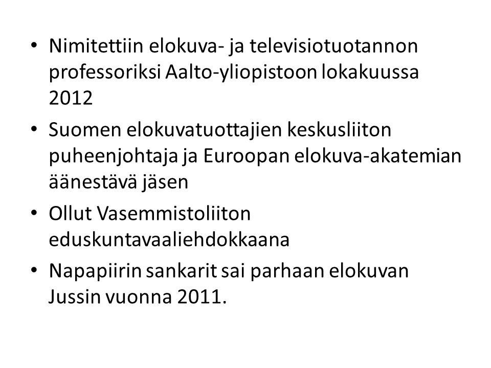 • Nimitettiin elokuva- ja televisiotuotannon professoriksi Aalto-yliopistoon lokakuussa 2012 • Suomen elokuvatuottajien keskusliiton puheenjohtaja ja Euroopan elokuva-akatemian äänestävä jäsen • Ollut Vasemmistoliiton eduskuntavaaliehdokkaana • Napapiirin sankarit sai parhaan elokuvan Jussin vuonna 2011.