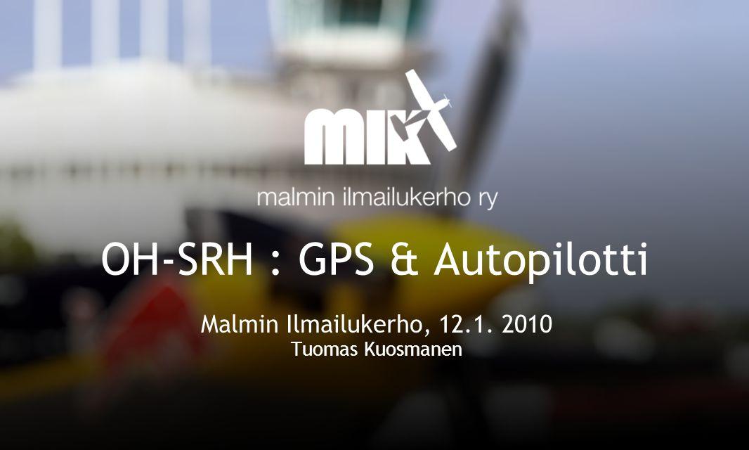 OH-SRH : GPS & Autopilotti Malmin Ilmailukerho, 12.1. 2010 Tuomas Kuosmanen