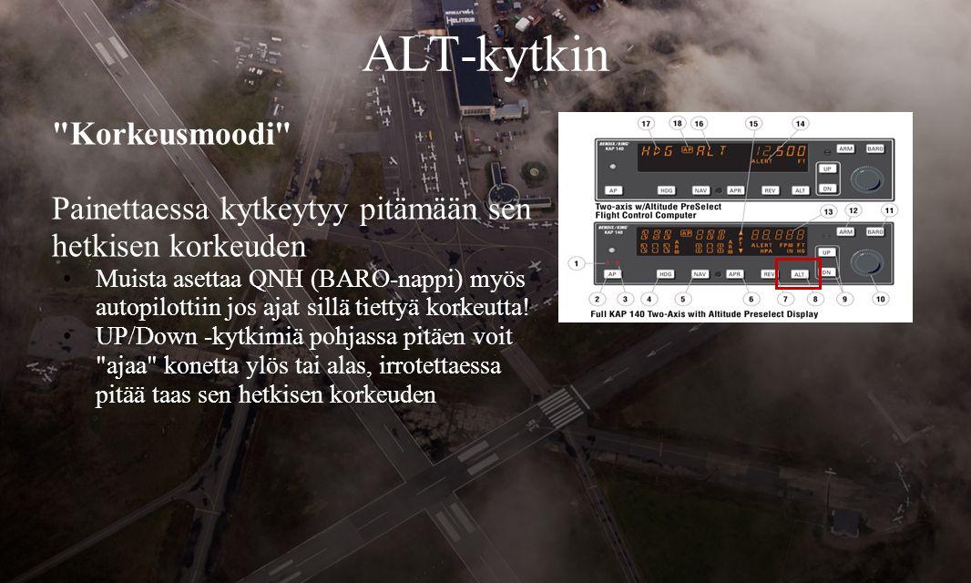 ALT-kytkin Korkeusmoodi Painettaessa kytkeytyy pitämään sen hetkisen korkeuden •Muista asettaa QNH (BARO-nappi) myös autopilottiin jos ajat sillä tiettyä korkeutta.