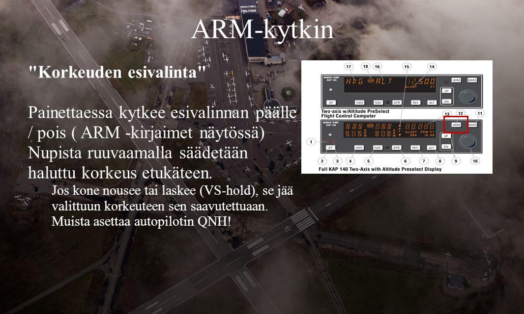 ARM-kytkin Korkeuden esivalinta Painettaessa kytkee esivalinnan päälle / pois ( ARM -kirjaimet näytössä) Nupista ruuvaamalla säädetään haluttu korkeus etukäteen.