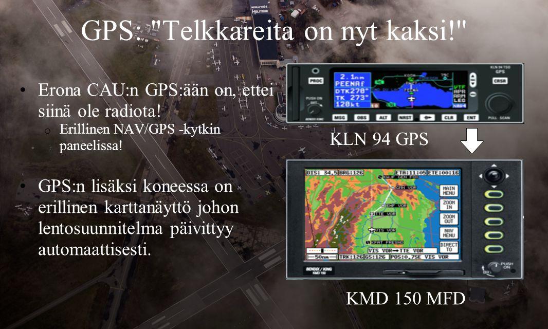 GPS: Telkkareita on nyt kaksi! •Erona CAU:n GPS:ään on, ettei siinä ole radiota.