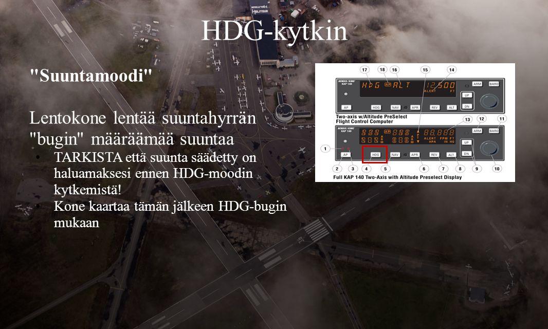 HDG-kytkin Suuntamoodi Lentokone lentää suuntahyrrän bugin määräämää suuntaa •TARKISTA että suunta säädetty on haluamaksesi ennen HDG-moodin kytkemistä.